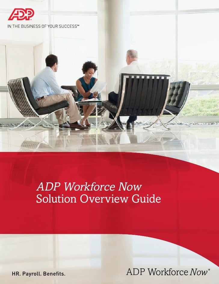 ADP Workforce Now         Solution Overview GuideHR. Payroll. Benefits.    ADP       ®