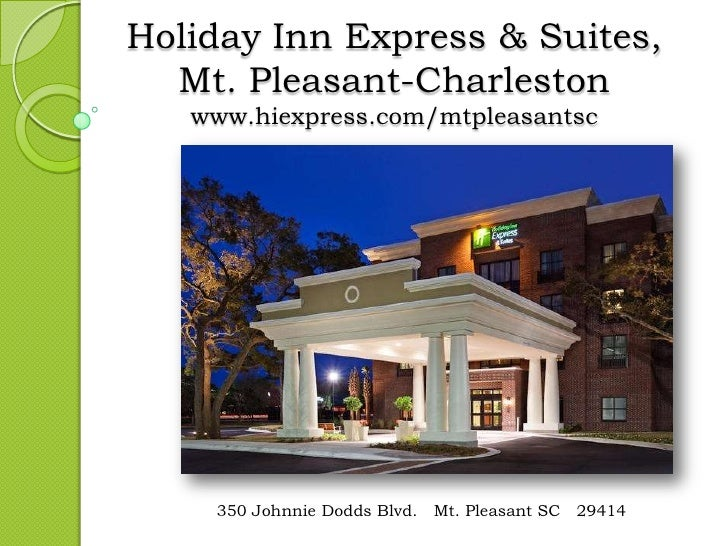 Holiday Inn Express & Suites, Mt. Pleasant-Charlestonwww.hiexpress.com/mtpleasantsc<br />350 Johnnie Dodds Blvd. ▪ Mt. Ple...