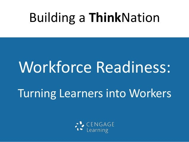 Building a ThinkNation  Workforce Readiness:  Turning Learners into Workers