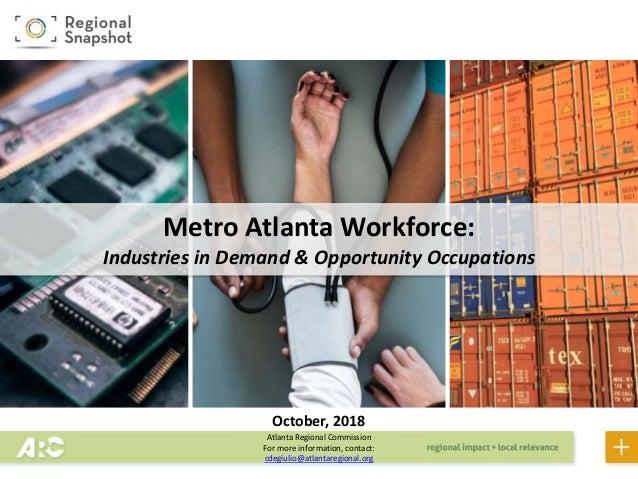 Atlanta Regional Commission For more information, contact: cdegiulio@atlantaregional.org Metro Atlanta Workforce: Industri...