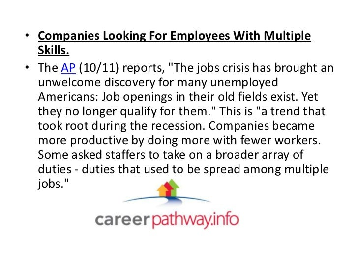 """• Companies Looking For Employees With Multiple  Skills.• The AP (10/11) reports, """"The jobs crisis has brought an  unwelco..."""