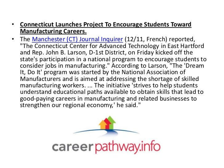 • Connecticut Launches Project To Encourage Students Toward  Manufacturing Careers.• The Manchester (CT) Journal Inquirer ...