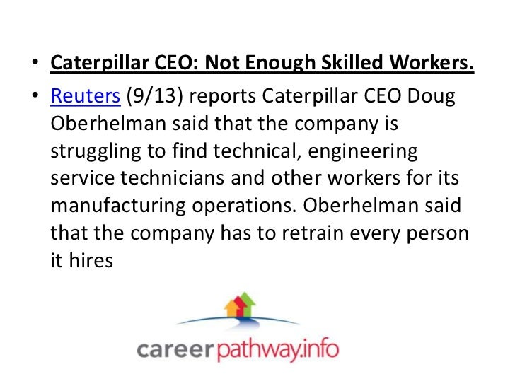 • Caterpillar CEO: Not Enough Skilled Workers.• Reuters (9/13) reports Caterpillar CEO Doug  Oberhelman said that the comp...