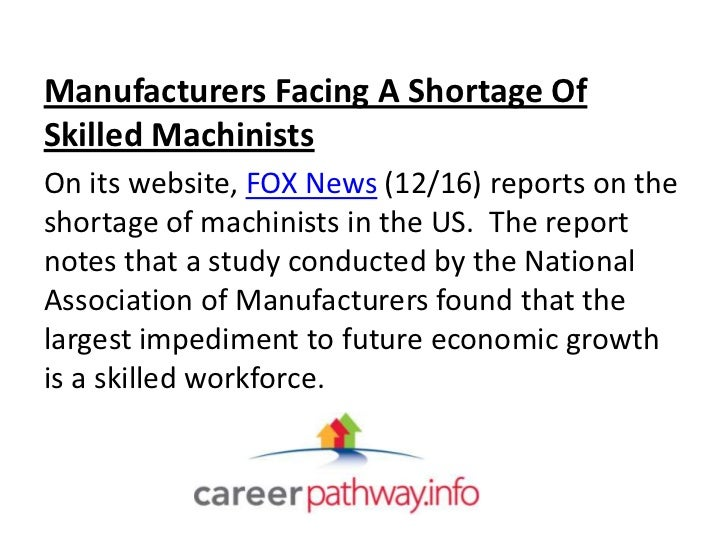 Manufacturers Facing A Shortage OfSkilled MachinistsOn its website, FOX News (12/16) reports on theshortage of machinists ...