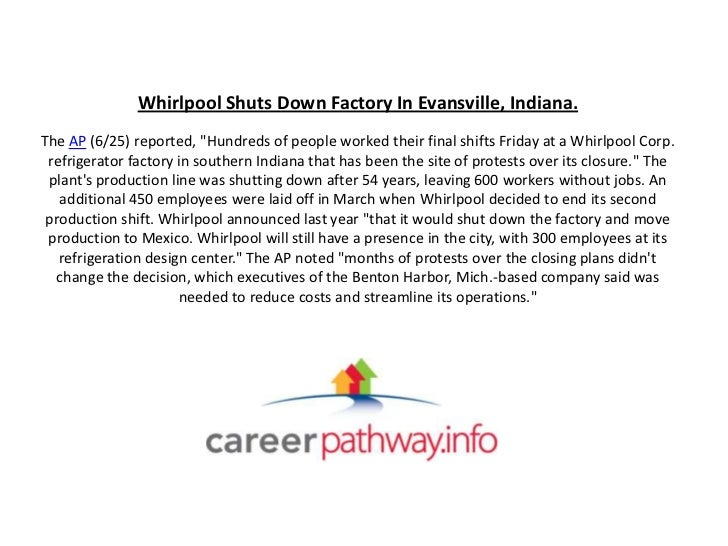 """Whirlpool Shuts Down Factory In Evansville, Indiana.The AP (6/25) reported, """"Hundreds of people worked their final shifts ..."""