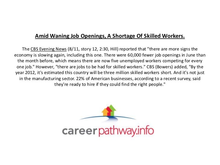 Amid Waning Job Openings, A Shortage Of Skilled Workers.    The CBS Evening News (8/11, story 12, 2:30, Hill) reported tha...