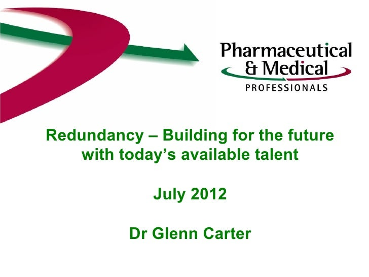 Redundancy – Building for the future   with today's available talent             July 2012          Dr Glenn Carter