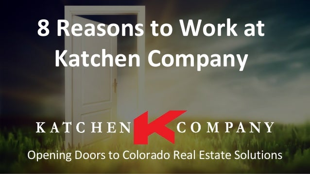 8 Reasons to Work at Katchen Company Opening Doors to Colorado Real Estate Solutions