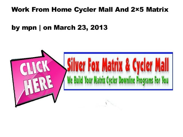 Work From Home Cycler Mall And 2×5 Matrixby mpn | on March 23, 2013