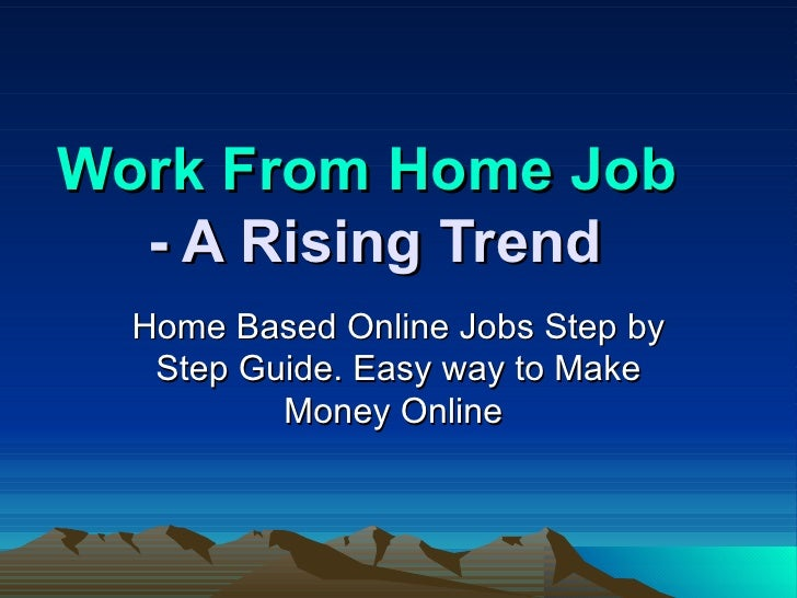 Work From Home Job  - A Rising Trend Home Based Online Jobs Step by Step Guide. Easy way to Make Money Online
