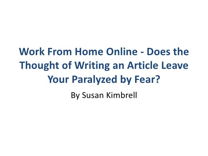 Work From Home Online - Does the Thought of Writing an Article Leave Your Paralyzed by Fear? <br />By Susan Kimbrell<br />