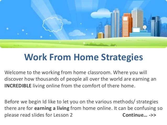 Work From Home Strategies Welcome to the working from home classroom. Where you will discover how thousands of people all ...