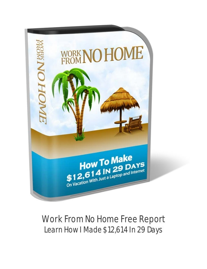 Work From No Home Free ReportLearn How I Made $12,614 In 29 Days