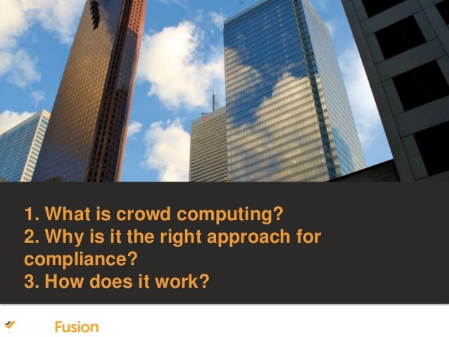 1. What is crowd computing? 2. Why is it the right approach for compliance? 3. How does it work?