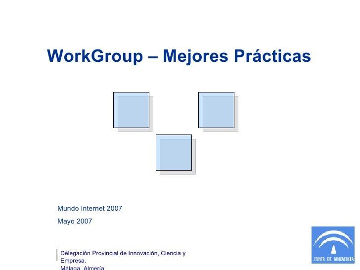 Mundo Internet 2007 Mayo 2007  Delegación Provincial de Innovación, Ciencia y Empresa. Málaga, Almería WorkGroup – Mejores...
