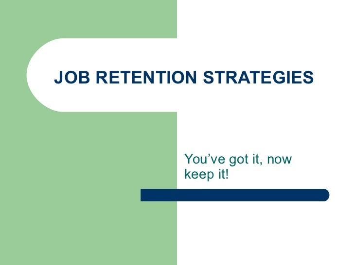 JOB RETENTION STRATEGIES  You've got it, now keep it!
