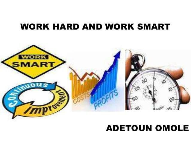 WORK HARD AND WORK SMART             ADETOUN OMOLE
