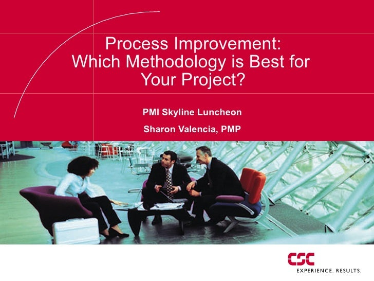Process Improvement: Which Methodology is Best for  Your Project? PMI Skyline Luncheon Sharon Valencia, PMP