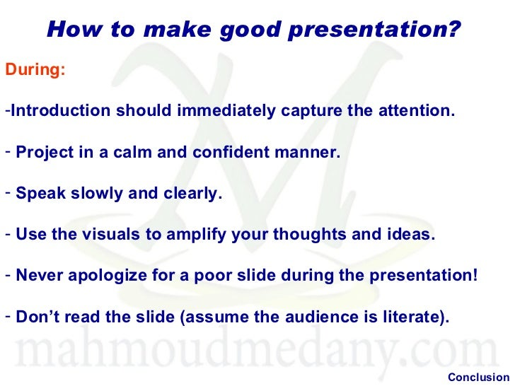 "how to make a good presentation So, ""please put forth efforts to make a good presentation"" before making an  academic presentation, you need to spend considerable time to elaborate on the ."