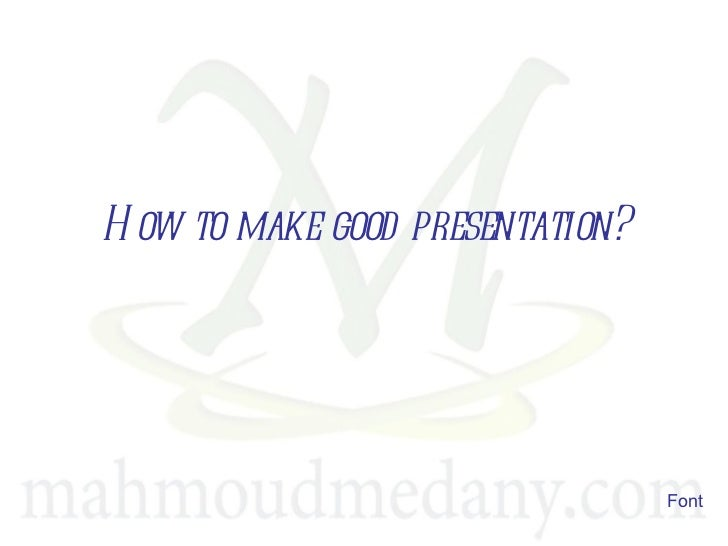how to make a good presentation You don't have to be a professional designer to make a beautiful powerpoint presentation make an effective, beautiful powerpoint presentation good.