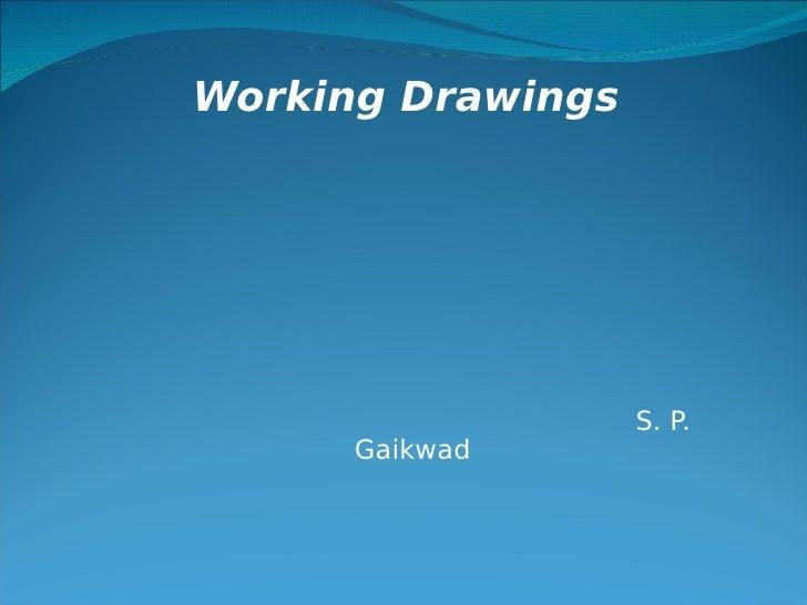 Working Drawings                        S. P.       Gaikwad