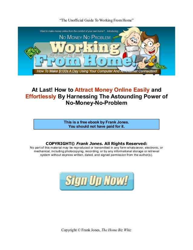 """The Unofficial Guide To Working From Home"" At Last! How to Attract Money Online Easily and Effortlessly By Harnessing The..."