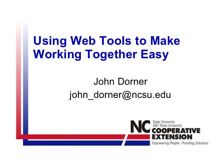 Using Web Tools to Make Working Together Easy John Dorner [email_address]