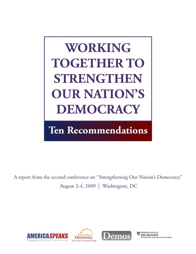 "Ten Recommendations A report from the second conference on ""Strengthening Our Nation's Democracy"" August 2-4, 2009 