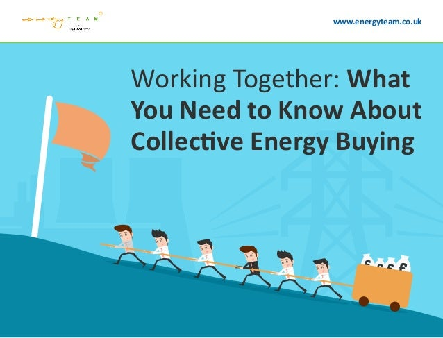 Working Together: What You Need to Know About Collective Energy Buying www.energyteam.co.uk