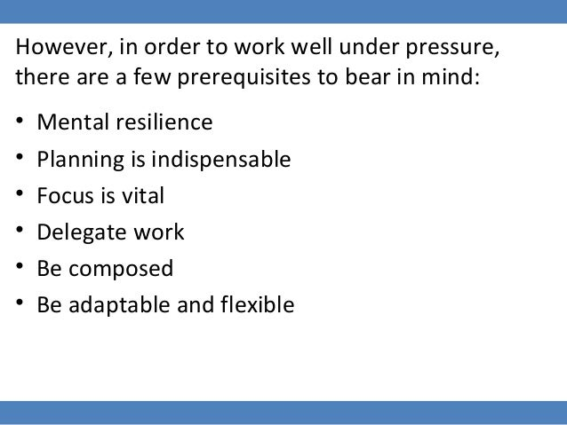 15 however in order to work well under pressure