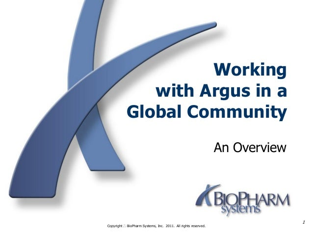 An OverviewWorkingwith Argus in aGlobal CommunityCopyright BioPharm Systems, Inc. 2011. All rights reserved.1
