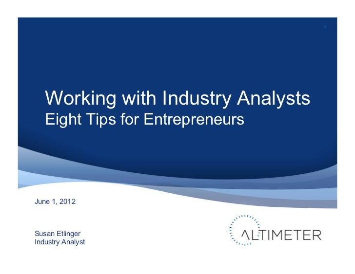 1   Working with Industry Analysts   Eight Tips for EntrepreneursJune 1, 2012Susan EtlingerIndustry Analyst