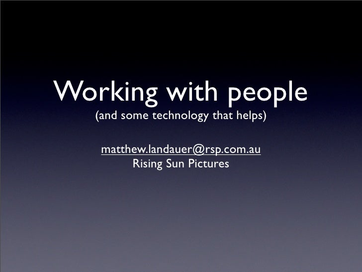 Working with people    (and some technology that helps)      matthew.landauer@rsp.com.au          Rising Sun Pictures
