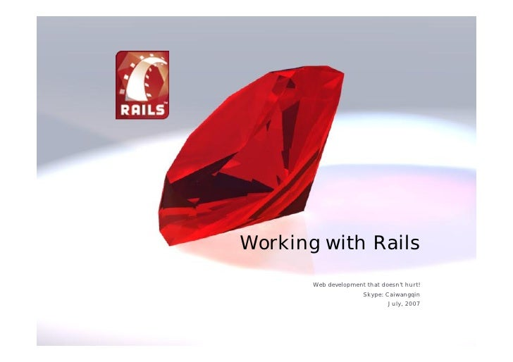 Working with Rails        Web development that doesn't hurt!                       Skype: Caiwangqin                      ...