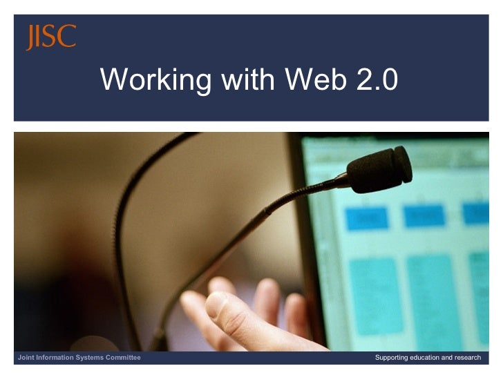 Working with Web 2.0 Joint Information Systems Committee Supporting education and research