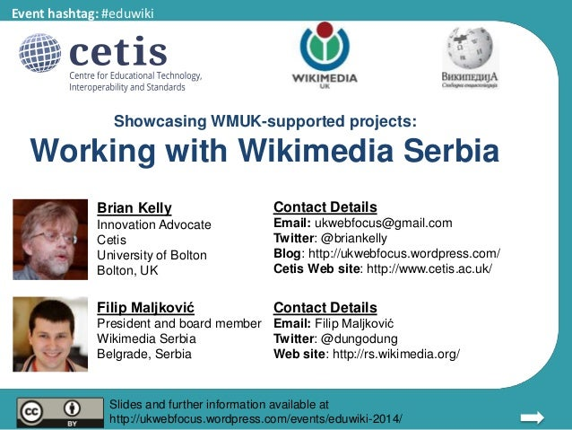 Event hashtag: #eduwiki  Showcasing WMUK-supported projects:  Working with Wikimedia Serbia  Brian Kelly  Innovation Advoc...