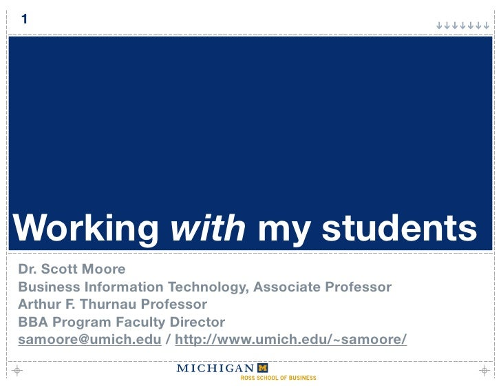1     Working with my students Dr. Scott Moore Business Information Technology, Associate Professor Arthur F. Thurnau Prof...
