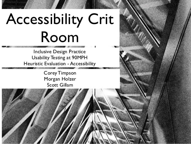 Inclusive Design PracticeUsability Testing at 90MPHHeuristic Evaluation - AccessibilityCorey TimpsonMorgan HolzerScott Gil...