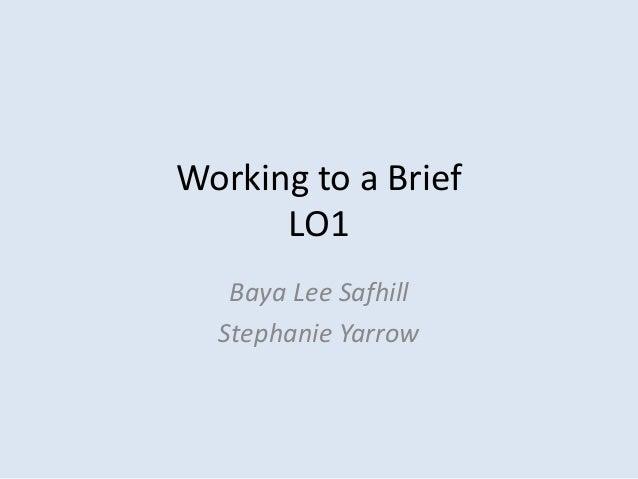 Working to a Brief      LO1   Baya Lee Safhill  Stephanie Yarrow