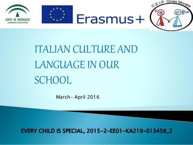 EVERY CHILD IS SPECIAL, 2015-2-EE01-KA219-013458_2 ITALIAN CULTURE AND LANGUAGE IN OUR SCHOOL March- April 2016