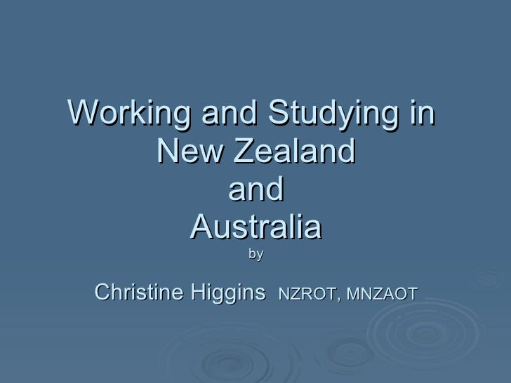 Working and Studying in  New Zealand and Australia by Christine Higgins   NZROT, MNZAOT
