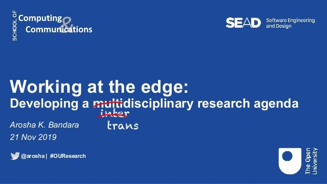 Working at the edge: Developing a multidisciplinary research agenda Arosha K. Bandara 21 Nov 2019 inter trans @arosha   #O...