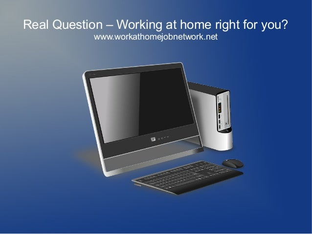Real Question – Working at home right for you? www.workathomejobnetwork.net