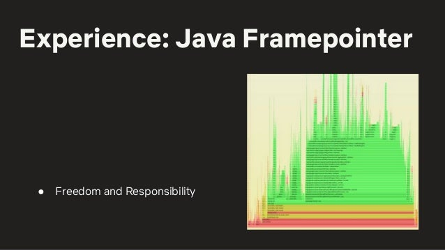 Experience: Java Framepointer ● Freedom and Responsibility