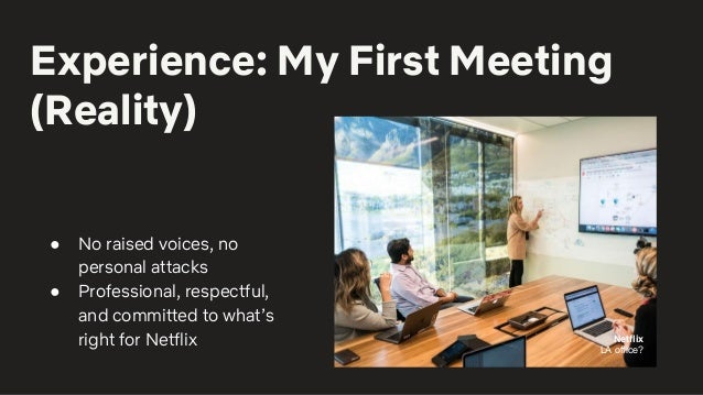 Experience: My First Meeting (Reality) ● No raised voices, no personal attacks ● Professional, respectful, and committed t...