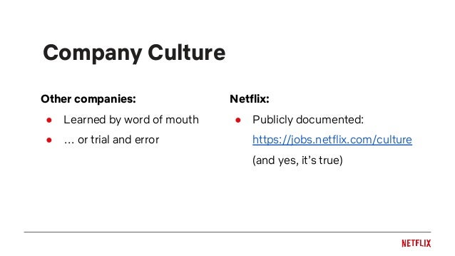 Company Culture Other companies: ● Learned by word of mouth ● … or trial and error Netflix: ● Publicly documented: https:/...