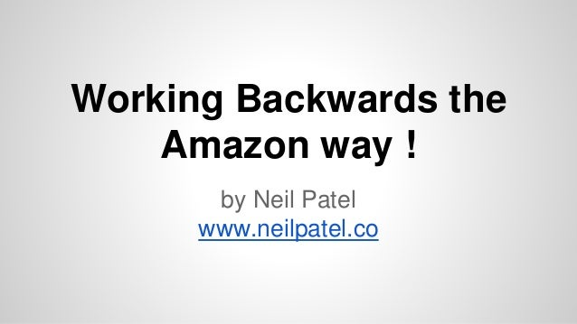 Working Backwards the Amazon way ! by Neil Patel www.neilpatel.co