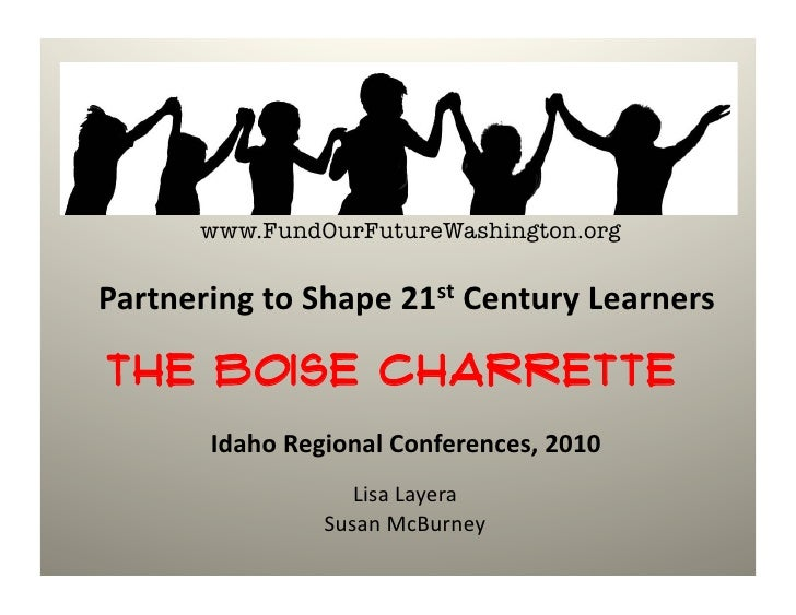www.FundOurFutureWashington.org  Partnering	   to	   Shape	   21st	   Century	   Learners	     The Boise Charrette        ...