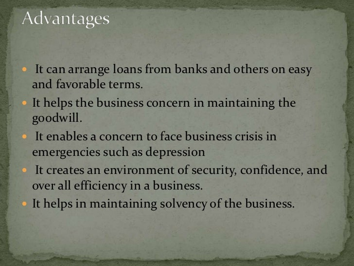  Gives a company the ability to meet its current  liabilities. Expand its volume of business. Take advantage of financi...