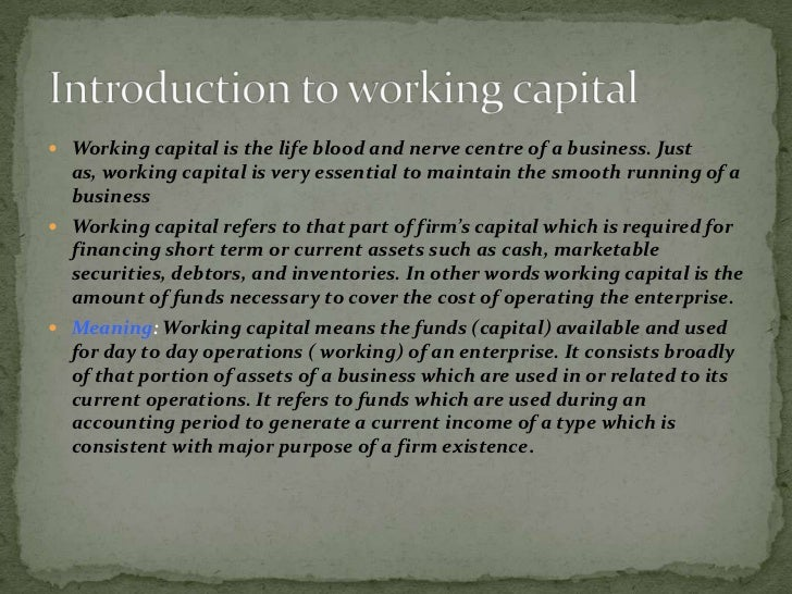  Working capital :is the fund which is used for daily operation of  businesses. That acts as important concept in finance...